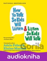 How to Talk So Kids Will Listen and Listen So... (Adele Faber,Elaine Mazlish)CD