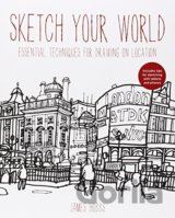 Sketch Your World: Drawing techniques for gre... (James Hobbs)