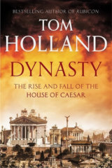 Dynasty - The Rise and fall of the House of Ceasar (Tom Holland)