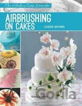 Airbrushing on Cakes (The Modern Cake Decorat... (Cassie Brown)