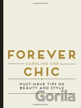 Forever Chic : Must-Have Tips on Beauty and Style (Caroline Cox)