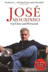 José Mourinho: Up Close and Personal (Robert Beasley)