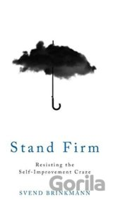 Stand Firm: Resisting the Self-Improvement Cr... (Svend Brinkmann)