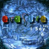 Erasure: I Say I Say I Say