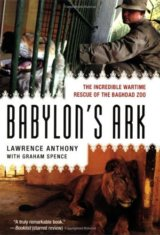 Babylon's Ark: The Incredible Wartime Rescue... (Lawrence Anthony, Graham Spence
