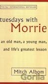 Tuesdays with Morrie : An Old Man, a Young Man and Life's Greatest Lesson (Mitch