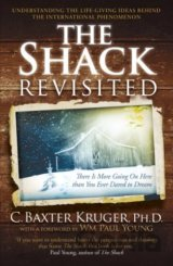 The Shack Revisited: There Is More Going On H... (C. Baxter Kruger)