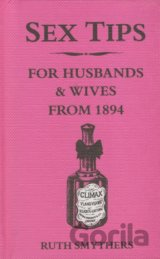 Sex Tips For Husbands and Wives from 1894  (Ruth Smythers)