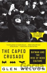 The Caped Crusade: Batman and the Rise of Ner... (Glen Weldon)