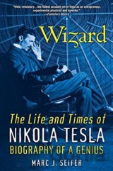 Wizard: The Life and Times of Nikola Tesla :... (Marc J. Seifer)