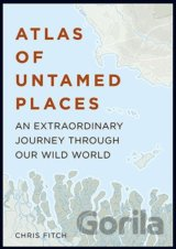 Atlas of Untamed Places (Chris Fitch)
