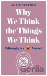 Why We Think the Things We Think (Alain Stephen)