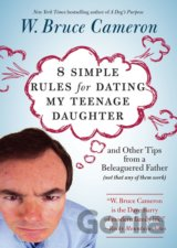 8 Simple Rules for Dating My Teenage Daughter (W. Bruce Cameron)