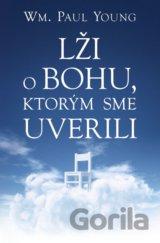 Lži o Bohu, ktorým sme uverili (William Paul Young)