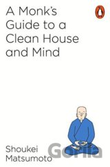 A Monk's Guide to a Clean House and Mind (Shoukei Matsumoto)