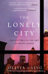 The Lonely City: Adventures in the Art of Bei... (Olivia Laing)