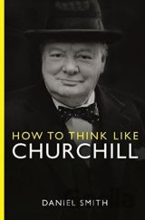 How to Think Like Churchill (Daniel Smith)