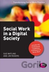 Social Work in a Digital Society (Sue Watling, Jim Rogers)