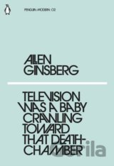 Television Was a Baby Crawling Toward That Deathchamber (Allen Ginsberg)