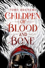 Children of Blood and Bone (Tomi Adeyemi)