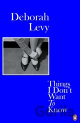 Things I Don't Want to Know (Deborah Levy)