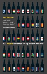 101 World Whiskies to Try Before You Die 101 Whiskies: Ian Buxton