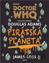 Doctor Who: Pirátská planeta (Douglas Adams, James Goss)