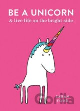 Be a Unicorn: and Live Life on the Bright Sid... (Sarah Ford)