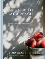 How to Eat a Peach (Diana Henry)
