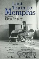Last Train to Memphis : Rise of Elvis Presley (Peter Guralnick) (Paperback)