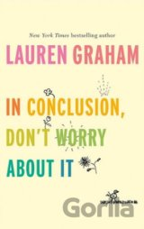 In Conclusion, Don't Worry About It (Lauren Graham)