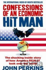 Confessions of an Economic Hit Man : The Shocking Story of How America Really To