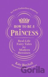 How to be a Princess (Katy Birchall)
