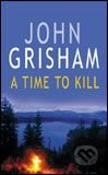 A Time to Kill (Grisham John)