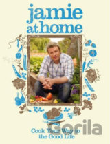 Jamie at Home : Cook Your Way to the Good Life (Jamie Oliver) (Hardback)