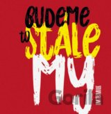 I.M.T.Smile: Budeme to stále my