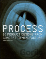 Process : 50 Product Designs from Concept to Manufacture (Jennifer Hudson)