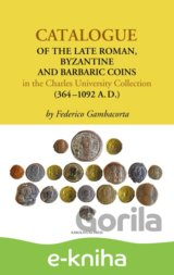 Catalogue of the Late Roman, Byzantine and Barbaric Coins in the Charles University Collection (364–1092 A.D.)