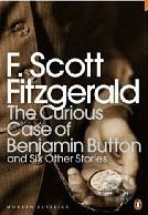 The Curious Case of Benjamin Button: And Six... (F Scott Fitzgerald)