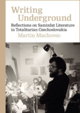 Writing Underground Reflections on Samizdat Literature in Totalitarian Czechoslovakia