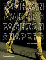Fashion Makers, Fashion Shapers : The Essential Guide to Fashion by Those in the