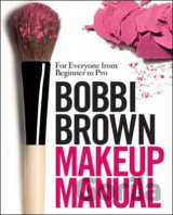 Bobbi Brown Makeup Manual : For Everyone from Beginner to Pro (Bobbi Brown)
