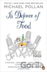 In Defence of Food: The Myth of Nutrition and... (Michael Pollan)