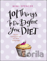 101 Things to Do Before You Diet (Mimi Spencer) [GB]