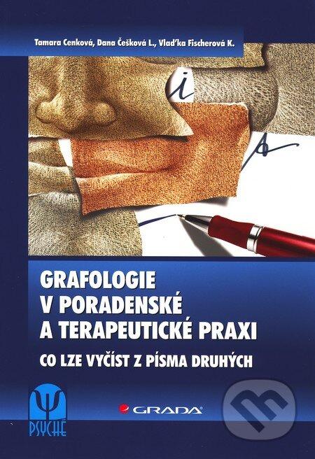 Grafologie v poradenské a terapeutické praxi - Tamara Cenková, Dana Češková-Lukášová, Vlaďka Fischerová-Katzerová