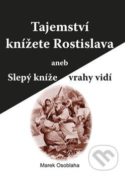 Tajemství knížete Rostislava - Marek Osoblaha