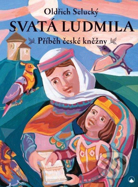 Svatá Ludmila - Oldřich Selucký