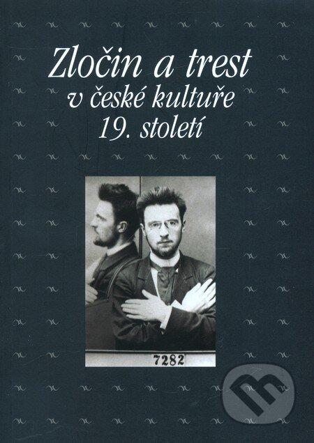 Zločin a trest v české kultuře 19. století - Lucie Peisertová a kolektív