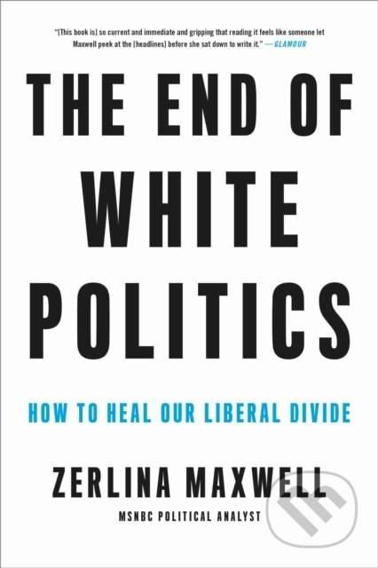 The End of White Politics - Zerlina Maxwell