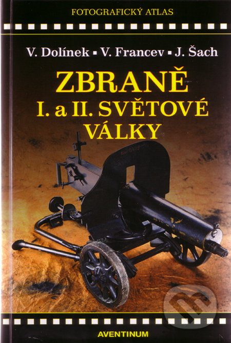 Zbraně I. a II. světové války - Vladimír Dolínek, Vladimír Francev, Jan Šach